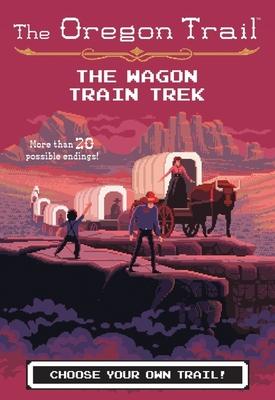 The Wagon Train Trek (The Oregon Trail) Cover Image