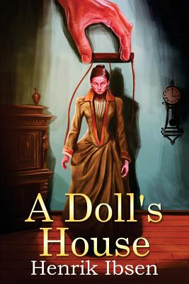 a dolls house by henrik ibsen 5 essay A doll house by henrik ibsen is a play about women's roles in society in the 19th century women are treated as inferior beings, while the men are deemed as superior.