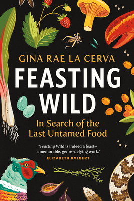 Feasting Wild: In Search of the Last Untamed Food Cover Image
