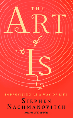The Art of Is: Improvising as a Way of Life Cover Image
