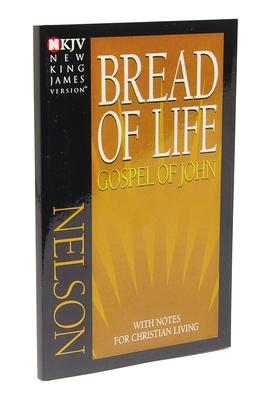 Bread of Life Gospel of John-NKJV: With Notes for Christian Living (New King James Version Gospel of John with Notes for Christi) Cover Image