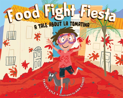 Food Fight Fiesta: A Tale About La Tomatina Cover Image