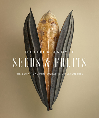 The Hidden Beauty of Seeds & Fruits: The Botanical Photography of Levon Biss Cover Image