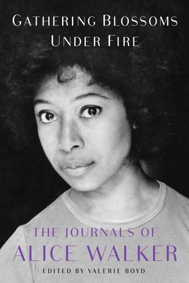 Gathering Blossoms Under Fire: The Journals of Alice Walker Cover Image