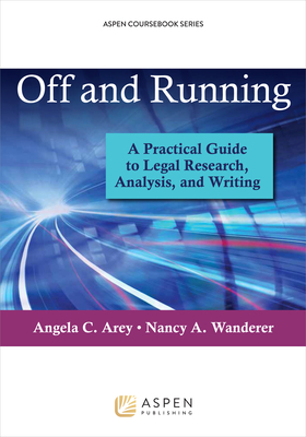 Off and Running: A Practical Guide to Legal Research, Analysis, and Writing (Aspen Coursebook) Cover Image