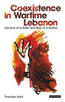 Coexistence in Wartime Lebanon: Decline of a State and Rise of a Nation Cover Image