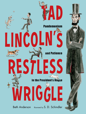 Tad Lincoln's Restless Wriggle: Pandemonium and Patience in the President's House Cover Image