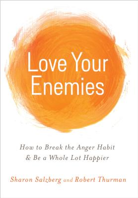 Love Your Enemies: How to Break the Anger Habit & Be a Whole Lot Happier Cover Image