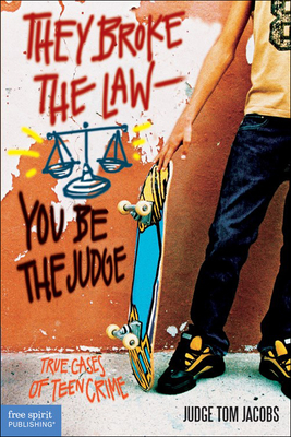 They Broke the Law - You Be the Judge: True Cases of Teen Crime Cover Image