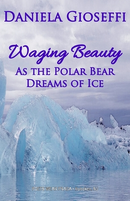 Waging Beauty: As the Polar Bear Dreams of Ice Cover Image