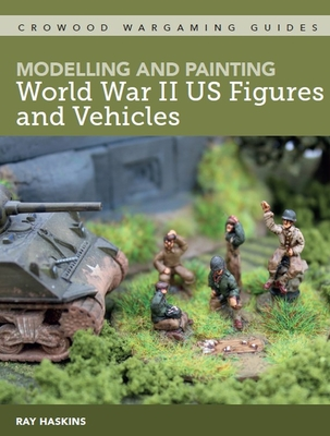 Modelling and Painting WWII US Figures and Vehicles (Crowood Wargaming Guides) Cover Image