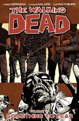 The Walking Dead, Vol. 17: Something To Fear  cover image