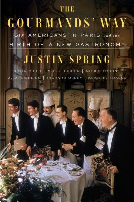 The Gourmands' Way: Six Americans in Paris and the Birth of a New Gastronomy Cover Image