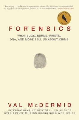Forensics: What Bugs, Burns, Prints, DNA, and More Tell Us about Crime Cover Image