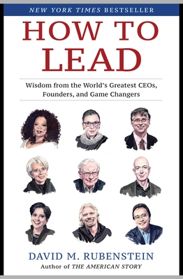 How to Lead: Wisdom from the World's Greatest CEOs, Founders, and Game Changers Cover Image