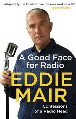A Good Face for Radio: Confessions of a Radio Head Cover Image