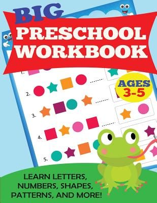 Big Preschool Workbook: Ages 3-5. Learn Letters, Numbers, Shapes, Patterns, and More Cover Image