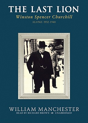 The Last Lion: Winston Spencer Churchill, Volume I: Visions of Glory 1874-1932 [With Earbuds] Cover Image
