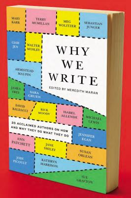 Why We Write: 20 Acclaimed Authors on How and Why They Do What They Do Cover Image