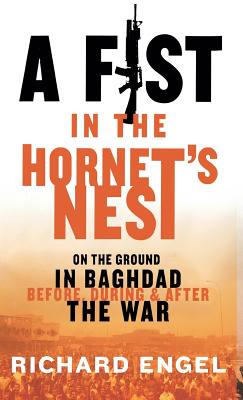 A Fist In the Hornet's Nest: On the Ground In Baghdad Before, During & After the War Cover Image