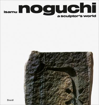 Isamu Noguchi: A Sculptor's World Cover Image