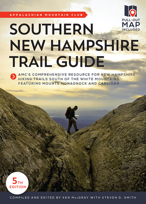 Southern New Hampshire Trail Guide: Amc's Comprehensive Resource for New Hampshire Hiking Trails South of the White Mountains, Featuring Mounts Monadn Cover Image