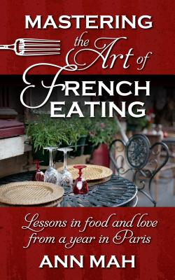 Mastering the Art of French Eating: Lessons in Food and Love from a Year in Paris cover