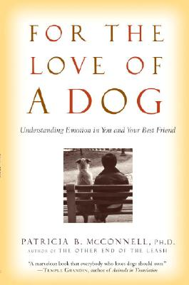 For the Love of a Dog: Understanding Emotion in You and Your Best Friend Cover Image