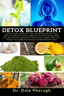 Detox Blueprint: Dr. Sebi's Approved Detox recipes for Detoxifying Liver, Lungs, Kidney, and Blood for Reversing Diabetes, Eczema, Psor Cover Image