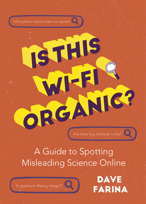 Is This Wi-Fi Organic?: A Guide to Spotting Misleading Science Online (Science Myths Debunked) Cover Image