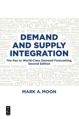 Demand and Supply Integration: The Key to World-Class Demand Forecasting, Second Edition Cover Image