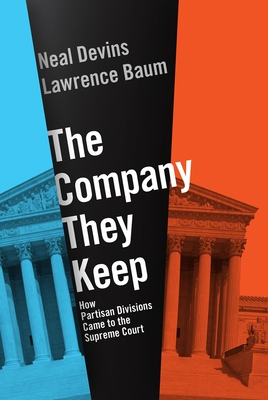 The Company They Keep: How Partisan Divisions Came to the Supreme Court Cover Image