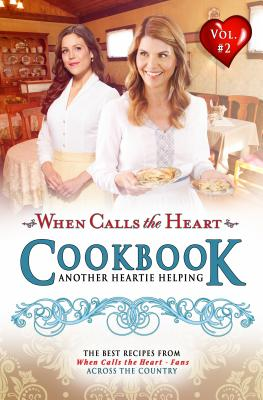 When Calls the Heart Cookbook: Another Heartie Helping Volume 2: Another Heartie Helping Cover Image
