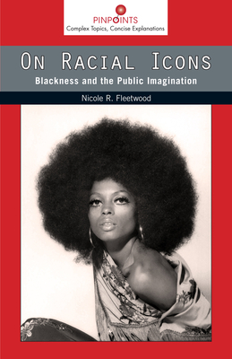 On Racial Icons: Blackness and the Public Imagination (Pinpoints) Cover Image