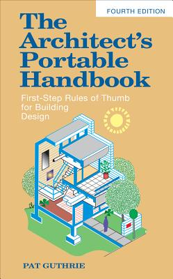 The Architect's Portable Handbook: First-Step Rules of Thumb for Building Design 4/E (McGraw-Hill Portable Handbook) Cover Image
