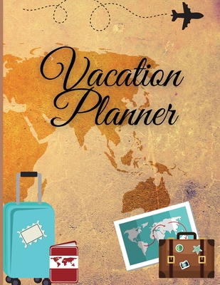 Vacation Planner: Travel Checklist Notebook, Planner and Organizer Travel Journal, Trip Diary for Your Dream Holiday Cover Image