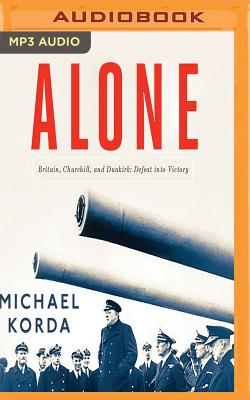 Alone: Britain, Churchill, and Dunkirk: Defeat Into Victory Cover Image