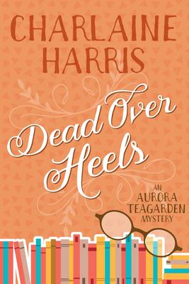 Dead Over Heels: An Aurora Teagarden Mystery Cover Image