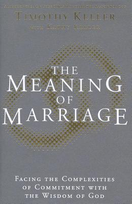 Meaning of Marriage: Facing the Complexities of Commitment with the Wisdom of God Cover Image