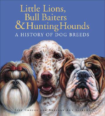 Little Lions, Bull Baiters & Hunting Hounds: A History of Dog Breeds Cover Image
