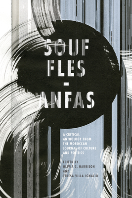 Souffles-Anfas: A Critical Anthology from the Moroccan Journal of Culture and Politics Cover Image