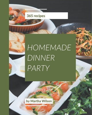 365 Homemade Dinner Party Recipes: Welcome to Dinner Party Cookbook Cover Image
