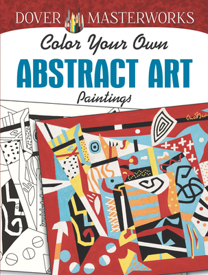 Dover Masterworks: Color Your Own Abstract Art Paintings (Adult Coloring) Cover Image