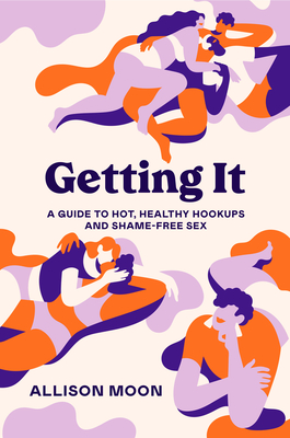 Getting It: A Guide to Hot, Healthy Hookups and Shame-Free Sex Cover Image