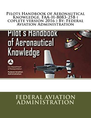 Pilots Handbook of Aeronautical Knowledge, FAA-H-8083-25B ( coplete version 2016 ) By: Federal Aviation Administration Cover Image