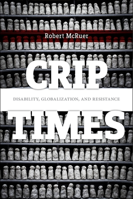 Crip Times: Disability, Globalization, and Resistance Cover Image