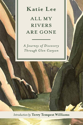 All My Rivers Are Gone: A Journey of Discovery Through Glen Canyon Cover Image