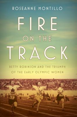 Fire on the Track: Betty Robinson and the Triumph of the Early Olympic Women image_path
