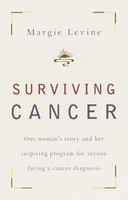 Surviving Cancer: One Woman's Story and Her Inspiring Program for Anyone Facing a Cancer Diagnosis Cover Image