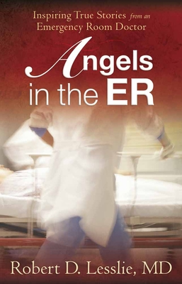 Angels in the ER: Inspiring True Stories from an Emergency Room Doctor Cover Image